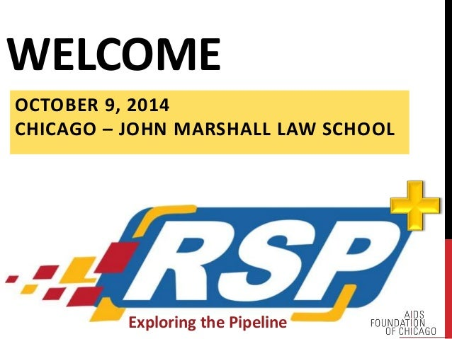 WELCOME  OCTOBER 9, 2014  CHICAGO – JOHN MARSHALL LAW SCHOOL  Exploring the Pipeline