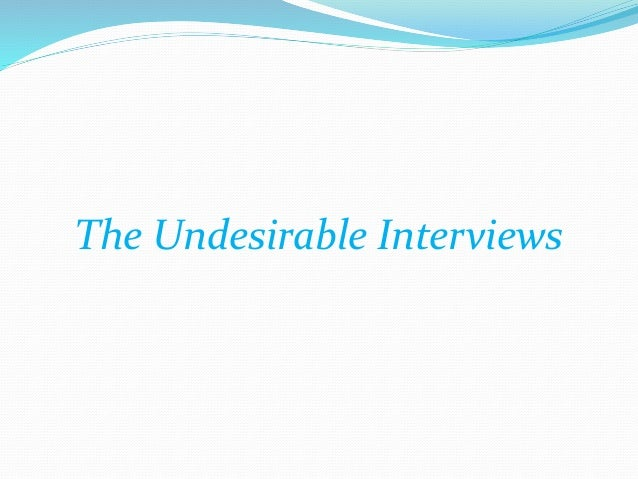 The Undesirable Interviews