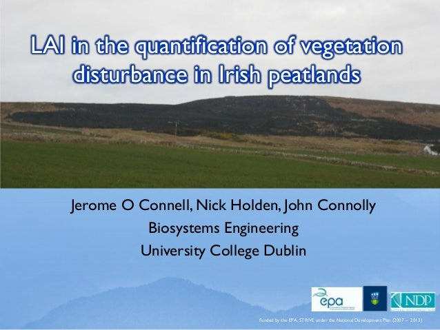 LAI in the quantification of vegetation disturbance in Irish peatlands Jerome O Connell, Nick Holden, John Connolly Biosys...