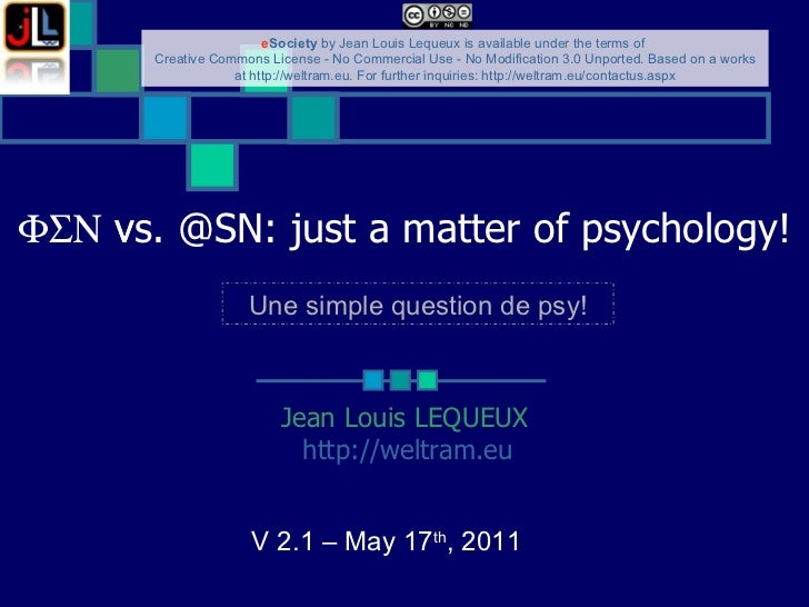    vs. @SN: just a matter of psychology!  Jean Louis LEQUEUX http://weltram.eu   V 2.1 – May 17 th , 2011  Une simple ...