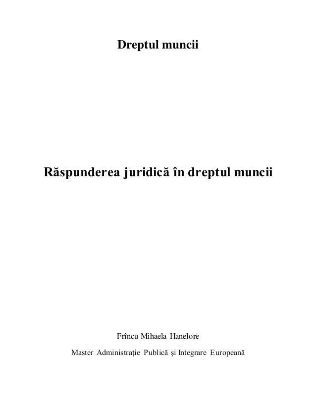 Dreptul muncii Răspunderea juridică în dreptul muncii Frîncu Mihaela Hanelore Master Administraţie Publică şi Integrare Eu...