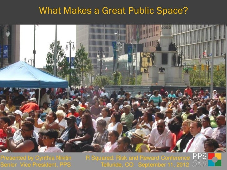 What Makes a Great Public Space?Presented by Cynthia Nikitin   R Squared: Risk and Reward ConferenceSenior Vice President,...