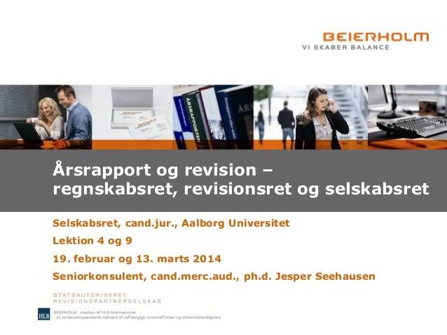 Årsrapport og revision – regnskabsret, revisionsret og selskabsret Selskabsret, cand.jur., Aalborg Universitet Lektion 4 o...