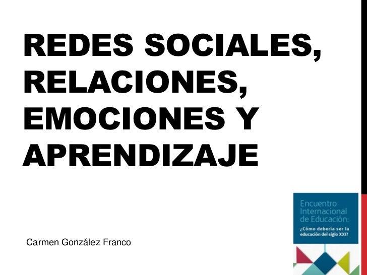 REDES SOCIALES,RELACIONES,EMOCIONES YAPRENDIZAJECarmen González Franco