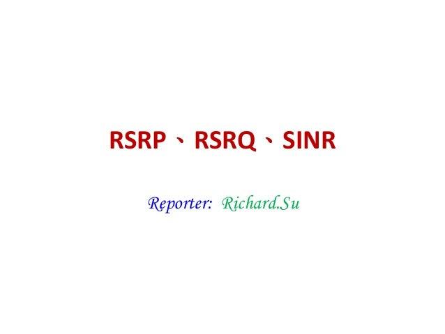RSRP、RSRQ、SINR Reporter: Richard.Su