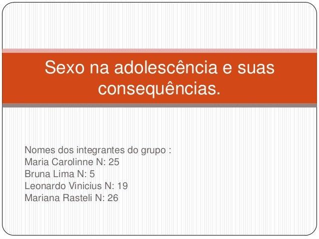 Nomes dos integrantes do grupo : Maria Carolinne N: 25 Bruna Lima N: 5 Leonardo Vinicius N: 19 Mariana Rasteli N: 26 Sexo ...