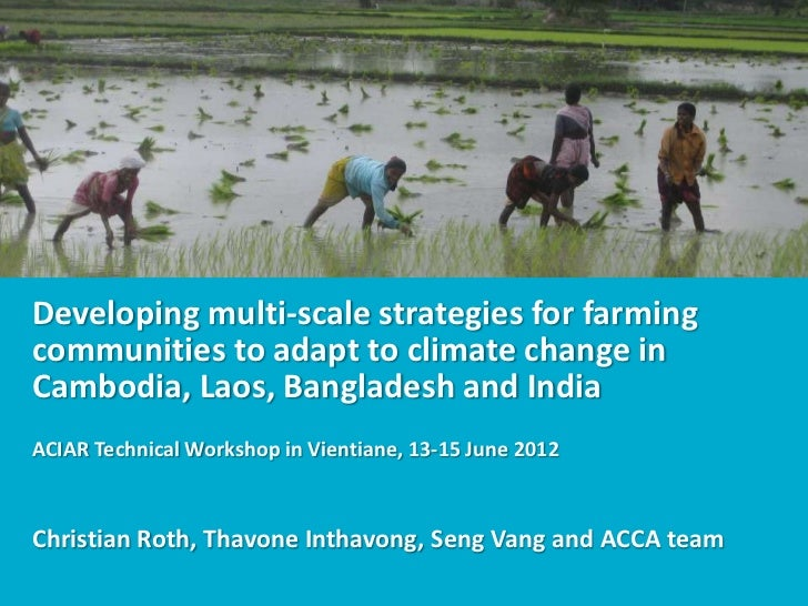 Developing multi-scale strategies for farmingcommunities to adapt to climate change inCambodia, Laos, Bangladesh and India...