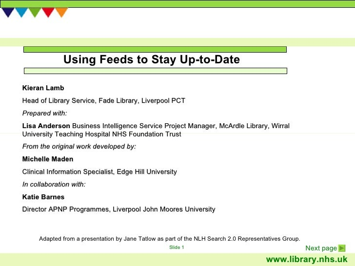 Using Feeds to Stay Up-to-Date Adapted from a presentation by Jane Tatlow as part of the NLH Search 2.0 Representatives Gr...