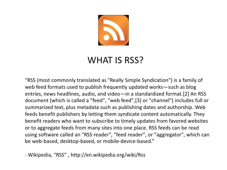 """WHAT IS RSS? """"RSS (most commonly translated as quot;Really Simple Syndicationquot;) is a family of web feed formats used t..."""