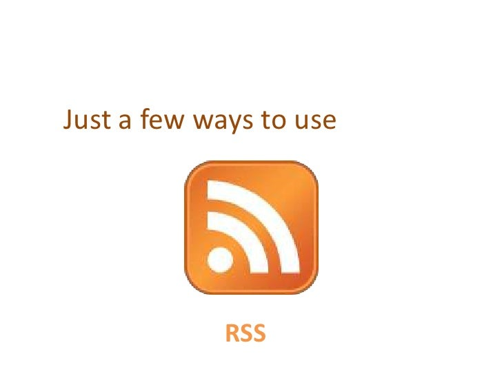 Just a few ways to use                 RSS