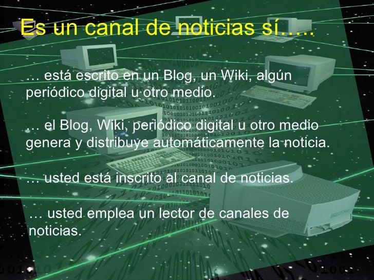 Es un canal de noticias sí….. … está escrito en un Blog, un Wiki, algún periódico digital u otro medio.  … el Blog, Wiki, ...