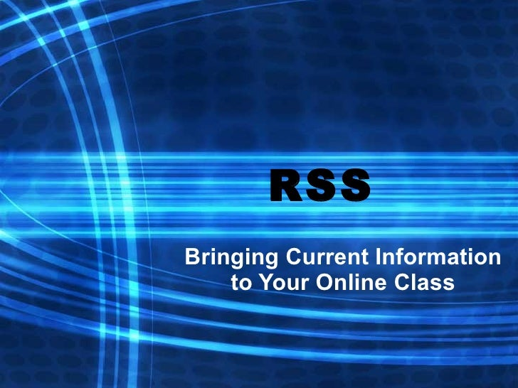 RSS Bringing Current Information to Your Online Class