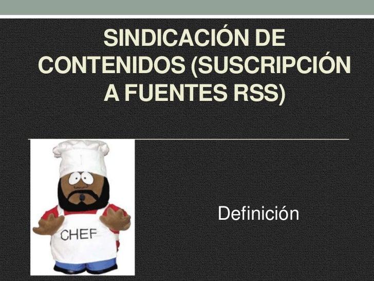 Sindicación de contenidos (suscripción a fuentes RSS)<br />Definición<br />