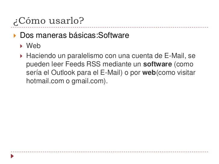 ¿Cómo usarlo?<br />Dos maneras básicas:Software<br />Web<br />Haciendo un paralelismo con una cuenta de E-Mail, se pueden ...
