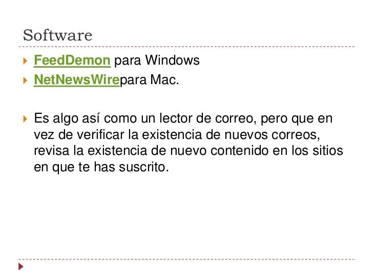 Software<br />FeedDemonpara Windows <br />NetNewsWireparaMac.<br />Es algo así como un lector de correo, pero que en vez...