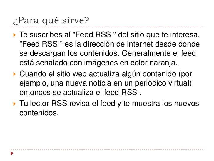 """¿Para qué sirve?<br />Te suscribes al""""FeedRSS""""del sitio que te interesa. """"FeedRSS"""" es la dirección de internet desde..."""