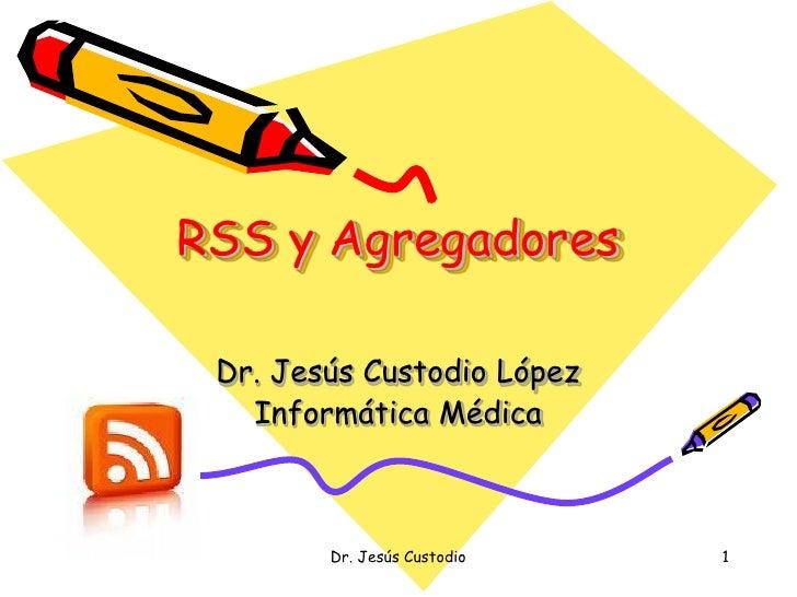 RSS y Agregadores Dr. Jesús Custodio López   Informática Médica        Dr. Jesús Custodio   1