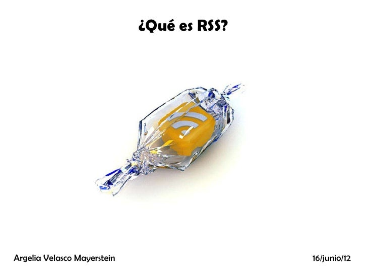 ¿Qué es RSS?Argelia Velasco Mayerstein                  16/junio/12