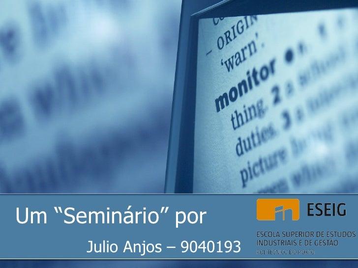 """Um """"Seminário"""" por Julio Anjos – 9040193"""