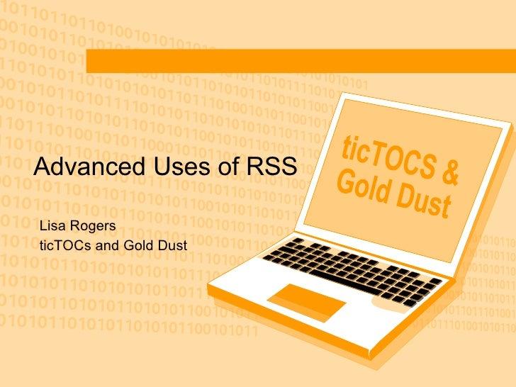 Advanced Uses of RSS Lisa Rogers ticTOCs and Gold Dust ticTOCS & Gold Dust