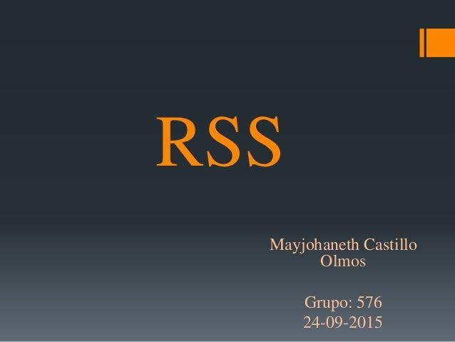 RSS Mayjohaneth Castillo Olmos Grupo: 576 24-09-2015