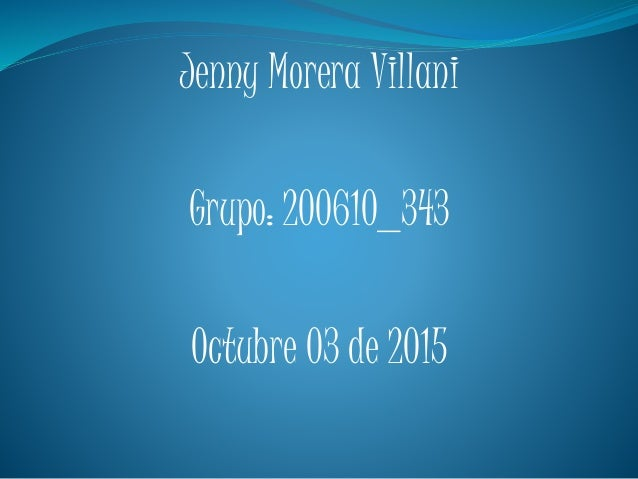 Jenny Morera Villani Grupo: 200610_343 Octubre 03 de 2015
