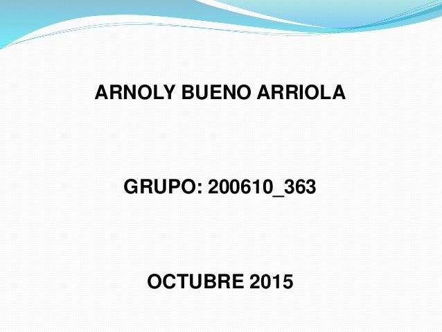 ARNOLY BUENO ARRIOLA GRUPO: 200610_363 OCTUBRE 2015