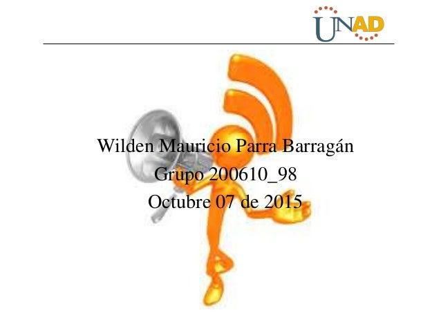 Wilden Mauricio Parra Barragán Grupo 200610_98 Octubre 07 de 2015