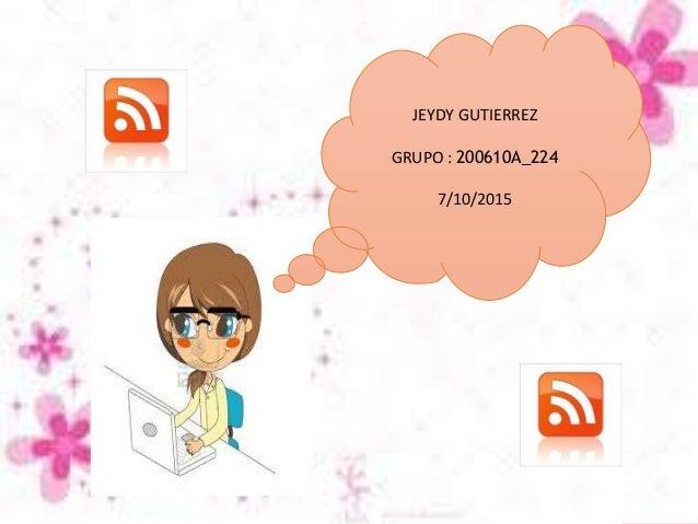 JEYDY GUTIERREZ GRUPO : 200610A_224 7/10/2015