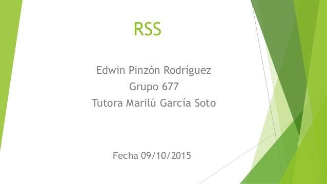 RSS Edwin Pinzón Rodríguez Grupo 677 Tutora Marilú García Soto Fecha 09/10/2015