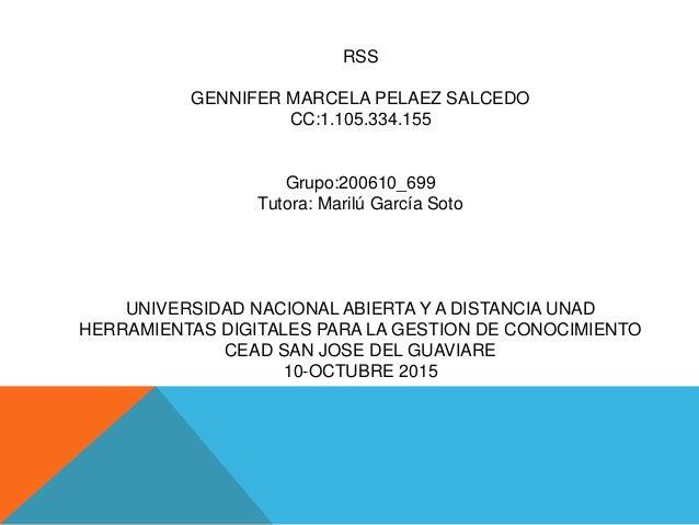 RSS GENNIFER MARCELA PELAEZ SALCEDO CC:1.105.334.155 Grupo:200610_699 Tutora: Marilú García Soto UNIVERSIDAD NACIONAL ABIE...
