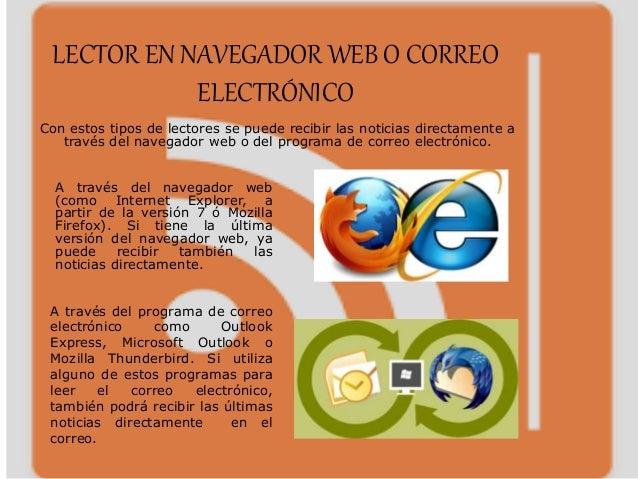 LECTOR EN NAVEGADOR WEB O CORREO ELECTRÓNICO Con estos tipos de lectores se puede recibir las noticias directamente a trav...