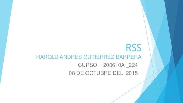 RSS HAROLD ANDRES GUTIERREZ BARRERA CURSO = 200610A _224 08 DE OCTUBRE DEL 2015