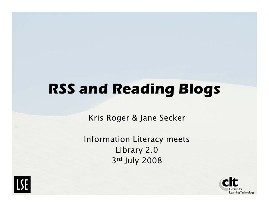 RSS and Reading Blogs      Kris Roger  Jane Secker      Information Literacy meets            Library 2.0           3rd Ju...
