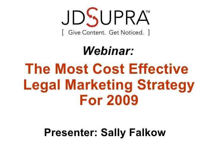 <ul><li>  Webinar:  </li></ul><ul><li>The Most Cost Effective Legal Marketing Strategy For 2009 </li></ul><ul><li>Presente...