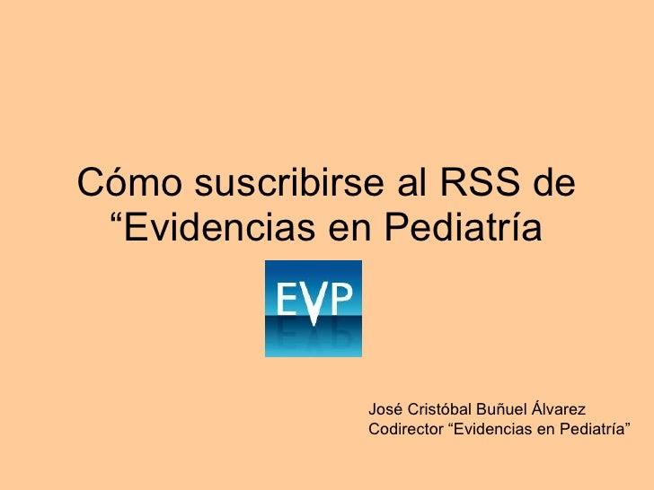 """Cómo suscribirse al RSS de """"Evidencias en Pediatría José Cristóbal Buñuel Álvarez Codirector """"Evidencias en Pediatría"""""""
