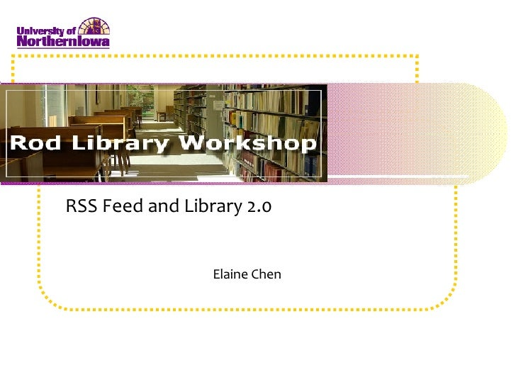 RSS Feed and Library 2.0 Elaine Chen