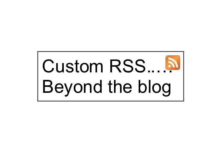 Custom RSS..… Beyond the blog