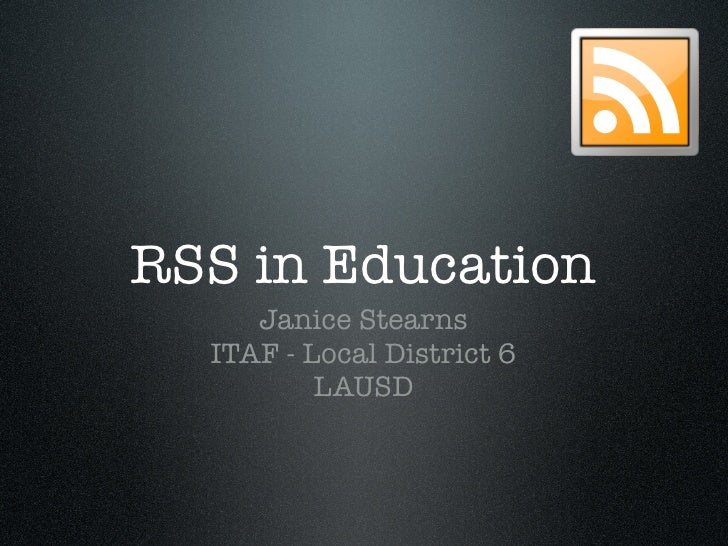 RSS in Education      Janice Stearns   ITAF - Local District 6           LAUSD