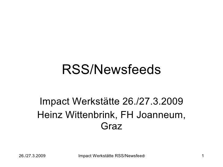 RSS/Newsfeeds Impact Werkstätte 26./27.3.2009 Heinz Wittenbrink, FH Joanneum, Graz