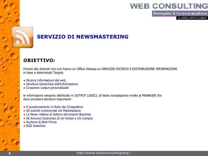 8 http://www.webconsultingsmp.it/ SERVIZIO DI NEWSMASTERING OBIETTIVO: Fornire alle Aziende che non hanno un Ufficio Stamp...