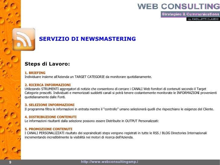 9 http://www.webconsultingsmp.it/ SERVIZIO DI NEWSMASTERING Steps di Lavoro: 1. BRIEFING Individuare insieme all'Azienda u...
