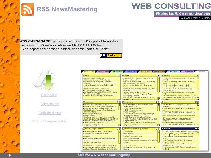 6 http://www.webconsultingsmp.it/ RSS NewsMastering RSS DASHBOARD:  personalizzazione dell'output utilizzando i vari canal...