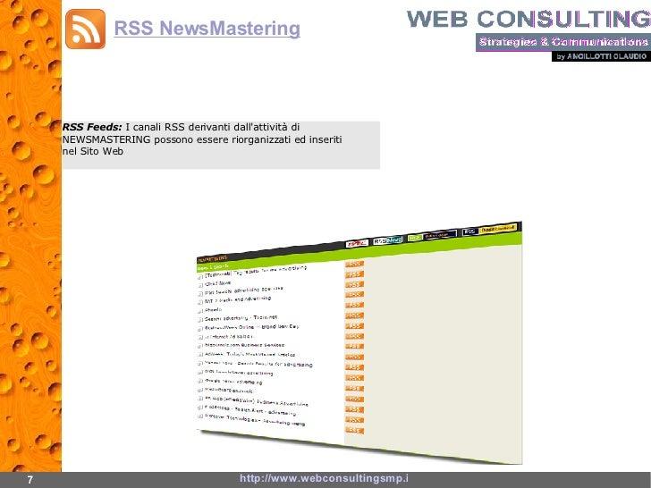 RSS Feeds:  I canali RSS derivanti dall'attività di NEWSMASTERING possono essere riorganizzati ed inseriti nel Sito Web 7 ...