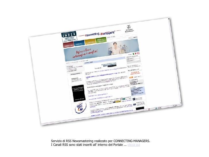 Servizio di RSS Newsmastering realizzato per CONNECTING-MANAGERS. I Canali RSS sono stati inseriti all' interno del Portal...
