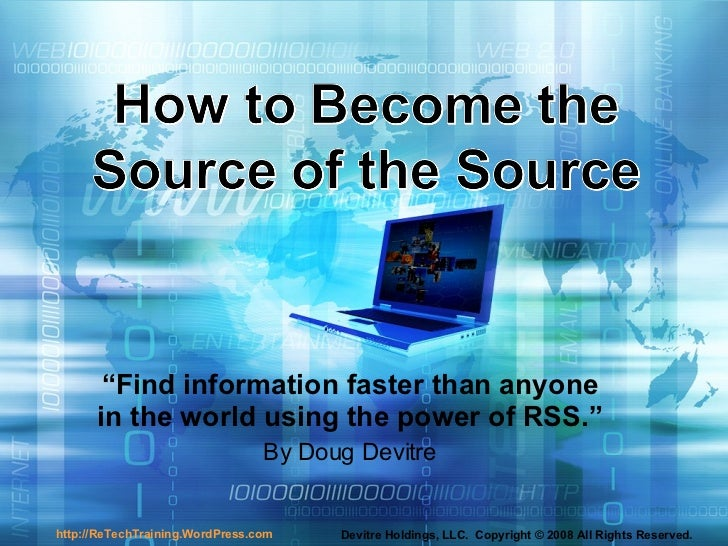 """"""" Find information faster than anyone in the world using the power of RSS."""" By Doug Devitre"""