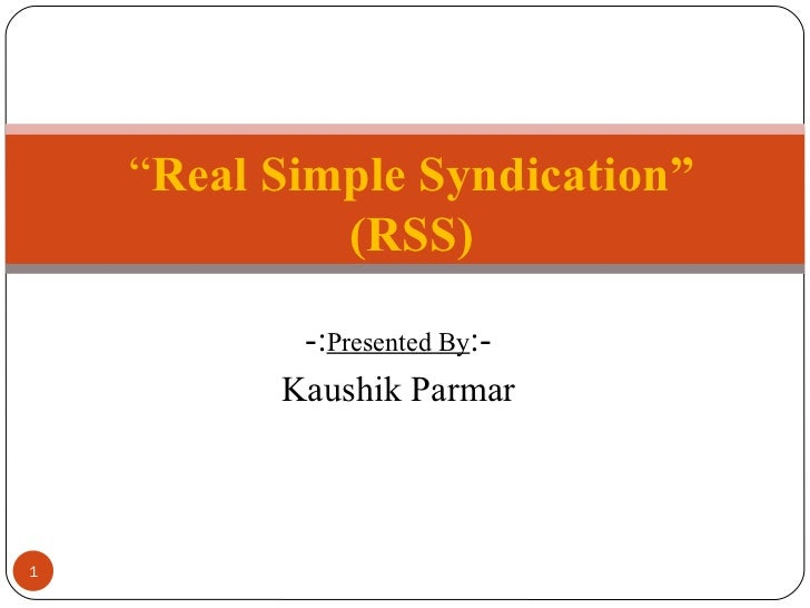 """-: Presented By :- Kaushik Parmar """" Real Simple Syndication"""" (RSS)"""
