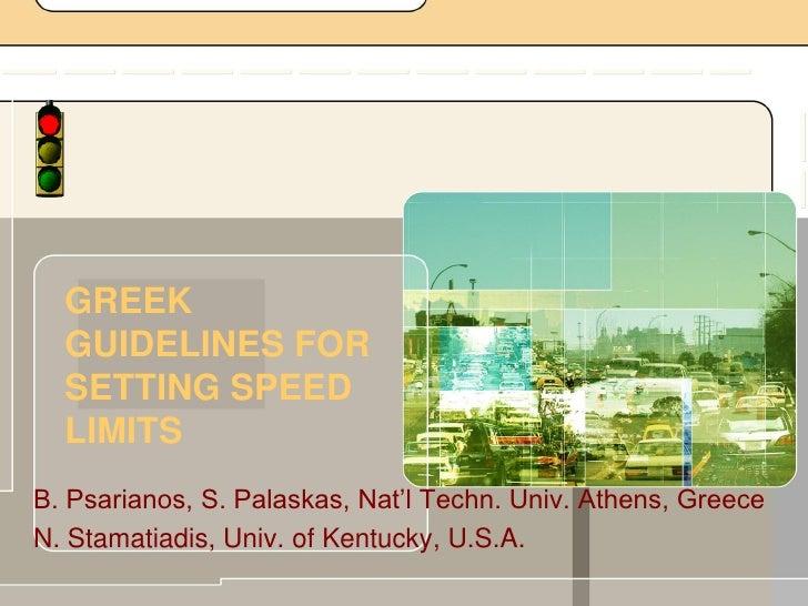 GREEK  GUIDELINES FOR  SETTING SPEED  LIMITSB. Psarianos, S. Palaskas, Nat'l Techn. Univ. Athens, GreeceN. Stamatiadis, Un...