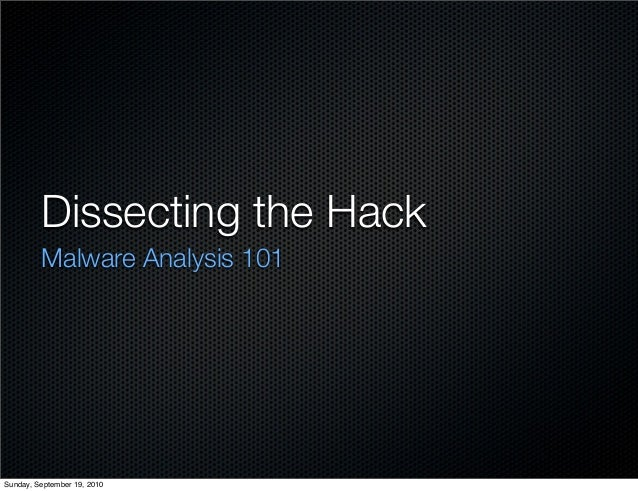 Dissecting the Hack Malware Analysis 101 Sunday, September 19, 2010
