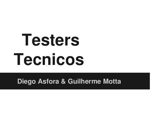 Testers Tecnicos Diego Asfora & Guilherme Motta